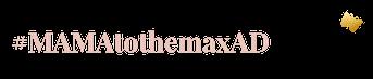#MAMAtothemaxAD transparant MAMA to the max