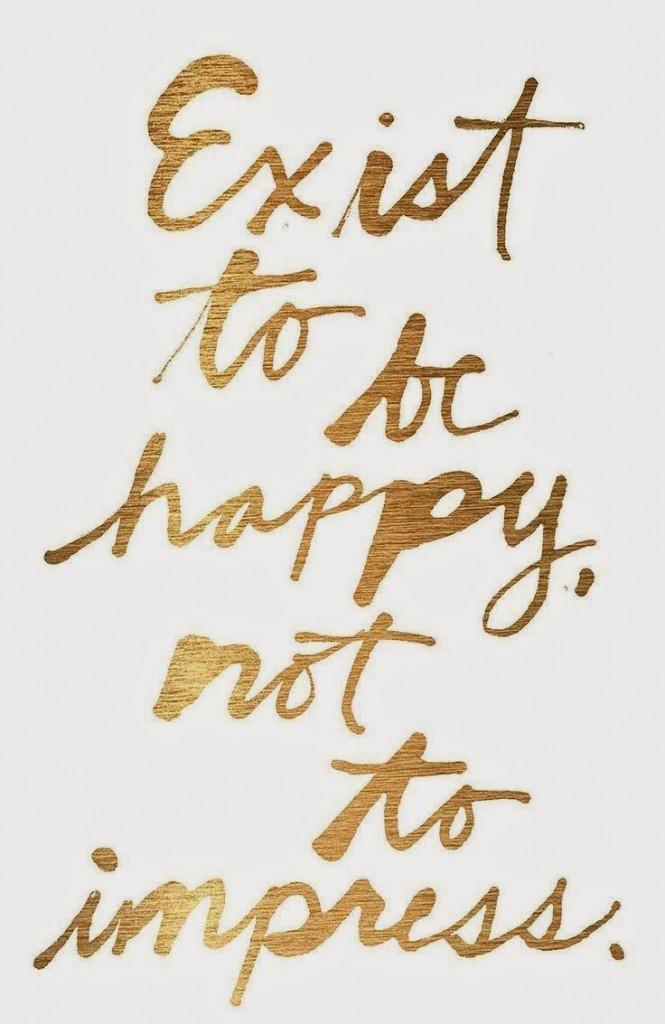 be happy not impress